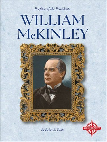 William McKinley (Profiles of the Presidents): Robin S. Doak