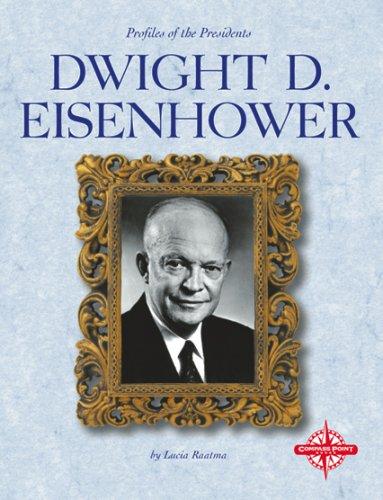 Dwight D. Eisenhower (Profiles of the Presidents): Lucia Raatma