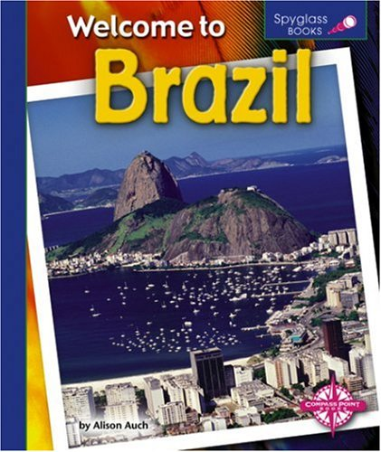 Welcome to Brazil (Spyglass Books: Geography): Alison J. Auch