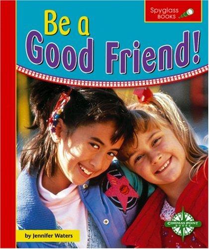Be a Good Friend! (Spyglass Books): Waters, Jennifer
