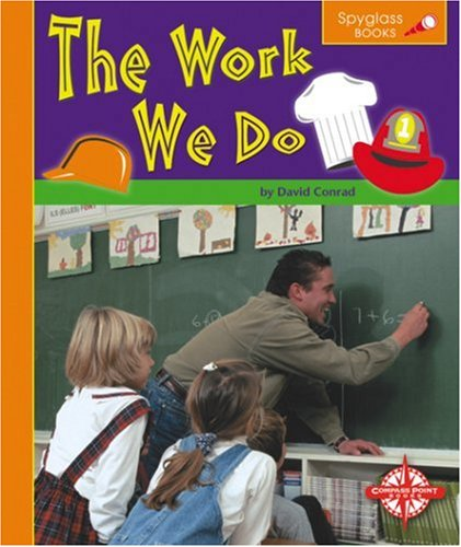 9780756503826: The Work We Do (Spyglass Books: People and Cultures)