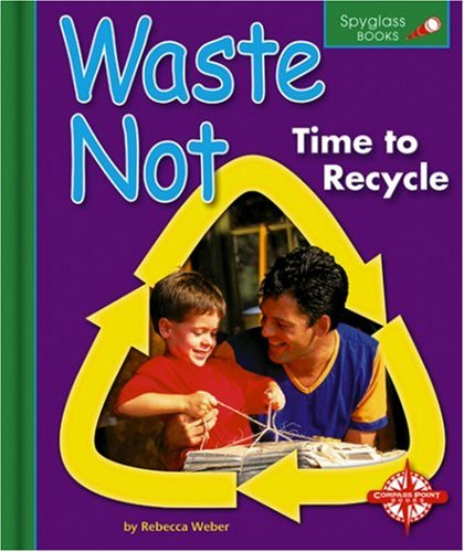 9780756503871: Waste Not: Time to Recycle (Spyglass Books: Earth Science)