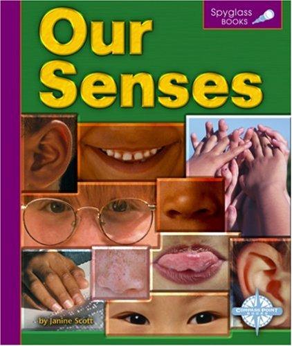 Our Senses (Spyglass Books: Life Science): Janine Scott