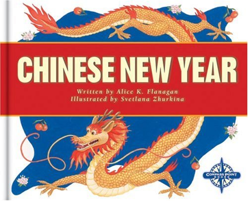 Chinese New Year (Holidays and Festivals): Flanagan, Alice K.
