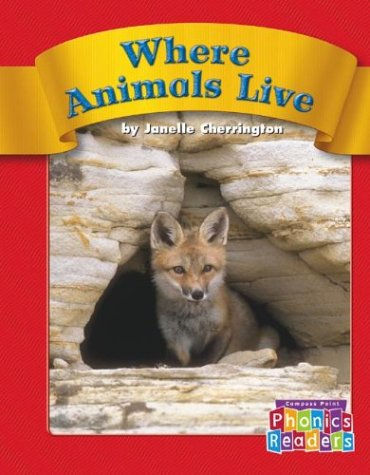 Where Animals Live (Compass Point Phonics Readers): Janelle Cherrington