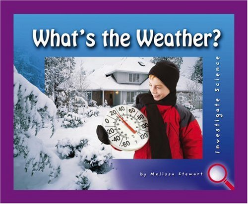 What's the Weather? (Investigate Science): Melissa Stewart