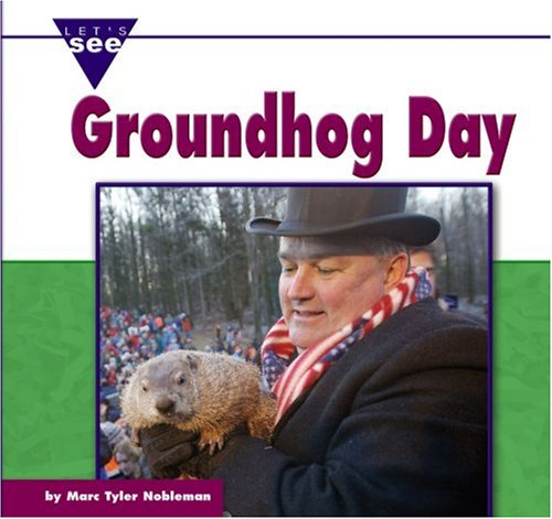 Groundhog Day (Let's See Library - Holidays): Marc Tyler Nobleman