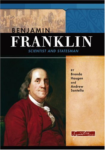 Benjamin Franklin: Scientist and Statesman (Signature Lives): Santella, Andrew, Haugen, Brenda