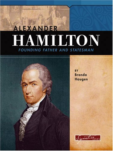 Alexander Hamilton: Founding Father and Statesman (Signature Lives: Revolutionary War Era): Brenda ...