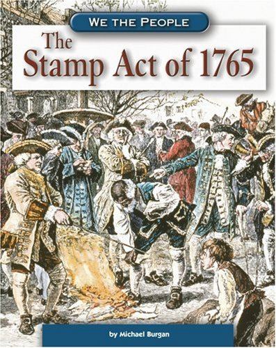 The Stamp Act of 1765 (We the People: Exploration and Colonization): Burgan, Michael