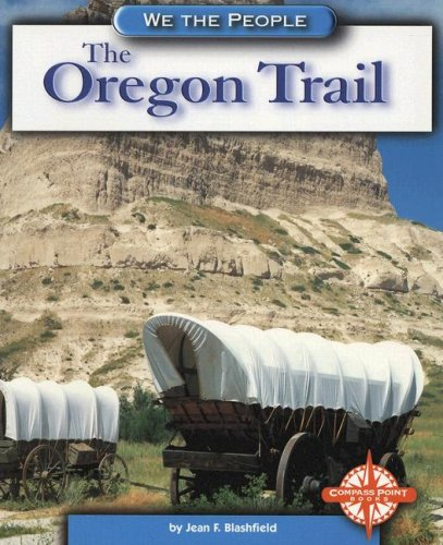 The Oregon Trail (We the People: Expansion and Reform): Jean F. Blashfield