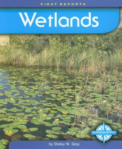 Wetlands (First Reports - Biomes): Shirley W. Gray
