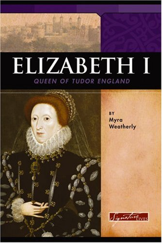 9780756509880: Elizabeth I: Queen of Tudor England (Signature Lives: Renaissance Era)
