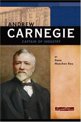 Andrew Carnegie: Captain of Industry (Signature Lives: Modern America): Meachen Rau, Dana