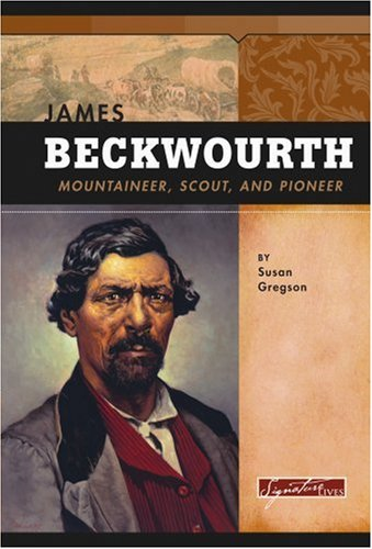 9780756510008: James Beckwourth: Mountaineer, Scout and Pioneer (Signature Lives: American Frontier Era)