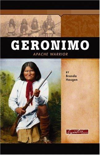 Geronimo: Apache Warrior (Signature Lives): Brenda Haugen