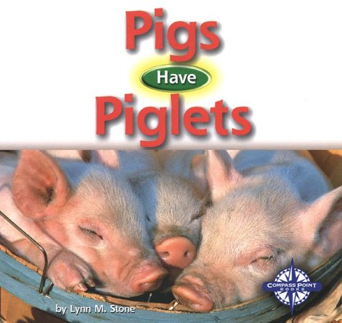 Pigs Have Piglets (Animals and Their Young: Stone, Lynn M.