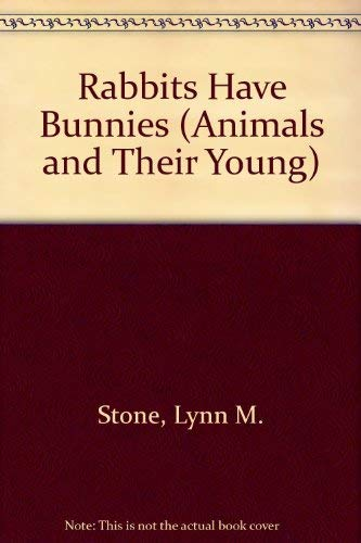 Rabbits Have Bunnies (Animals and Their Young: Stone, Lynn M.