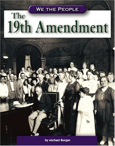 The 19th Amendment (We the People (Compass Point Books Hardcover)): Michael Burgan
