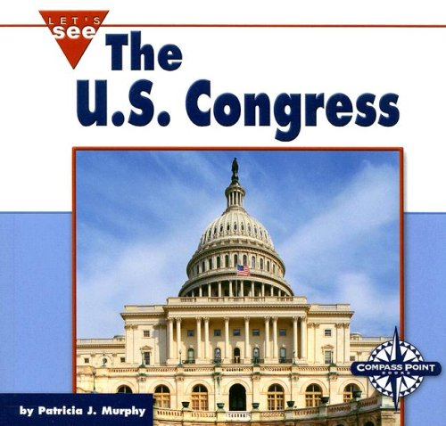 The U.S. Congress (Let's See Library - Our Nation): Patricia J. Murphy