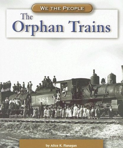 The Orphan Trains (We the People: Industrial America): Alice K. Flanagan