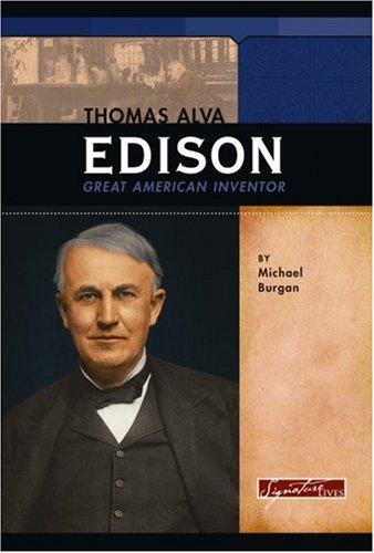 Thomas Alva Edison: Great American Inventor (Signature Lives: Modern America): Burgan, Michael