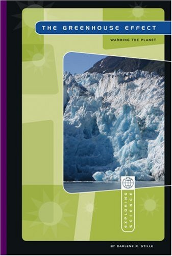 The Greenhouse Effect: Warming the Planet (Exploring Science): Darlene R. Stille