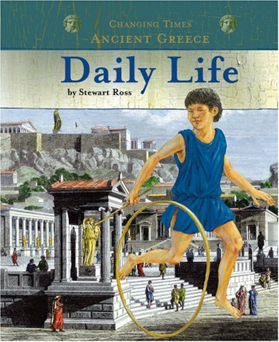Ancient Greece Daily Life (Changing Times: Ancient: Stewart Ross
