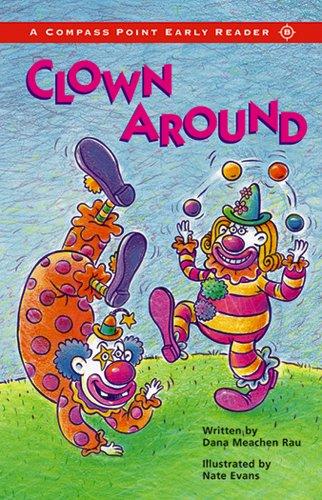 Clown Around (Compass Point Early Readers): Meachen Rau, Dana