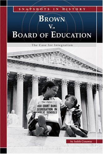 Brown v. Board of Education: The Case for Integration (Snapshots in History): Conaway, Judith