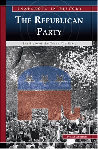 The Republican Party: The Story of the: Anderson, Dale