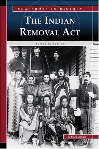 9780756524524: The Indian Removal Act: Forced Relocation (Snapshots in History)