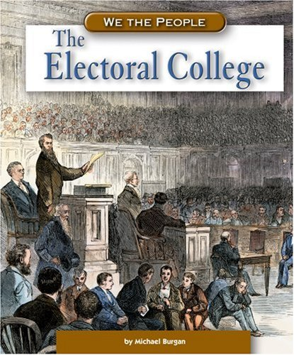 The Electoral College (We the People: Revolution and the New Nation): Burgan, Michael