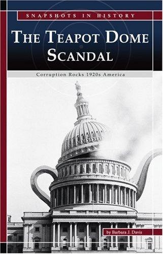 Teapot Dome Scandal : Corruption Rocks 1920s: Davis, Barbara