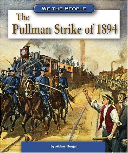 The Pullman Strike of 1894 (We the People: Industrial America): Burgan, Michael