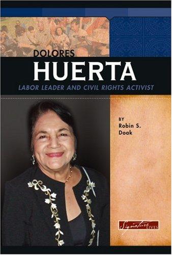 Dolores Huerta: Labor Leader and Civil Rights Activist (Signature Lives: Modern America): Robin S. ...