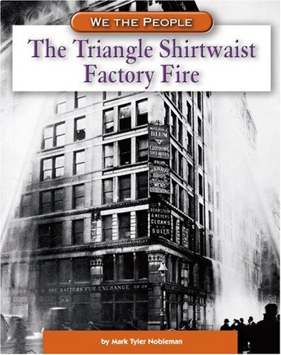 9780756535100: The Triangle Shirtwaist Factory Fire (We the People: Industrial America)
