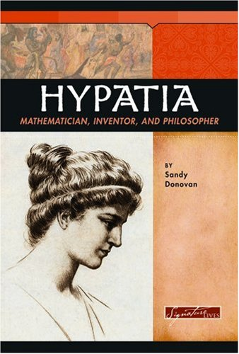 Hypatia: Mathematician, Inventor, and Philosopher (Signature Lives series)
