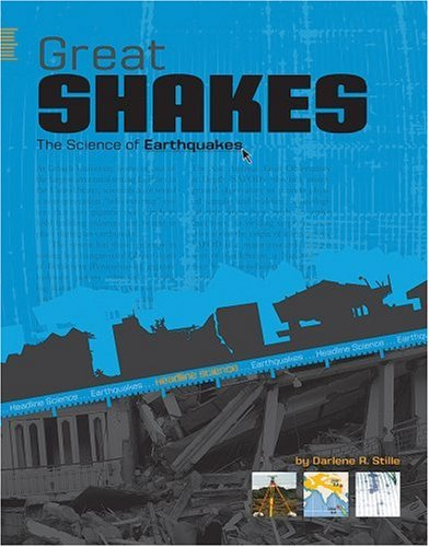 Great Shakes: The Science of Earthquakes (Headline Science): Darlene R. Stille