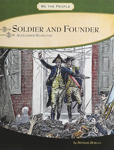 Soldier and Founder: Alexander Hamilton (We the: Burgan, Michael