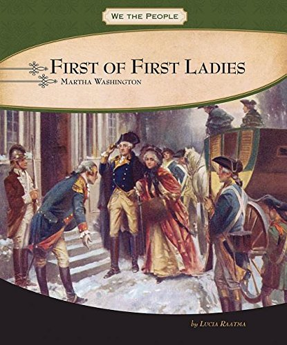 First of First Ladies: Martha Washington (We the People: Revolution and the New Nation): Raatma, ...