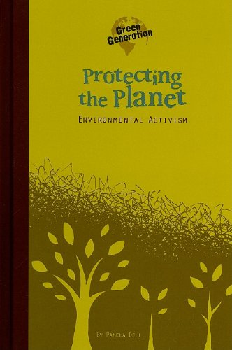 Protecting the Planet: Environmental Activism (Green Generation) (9780756542481) by Pamela Dell