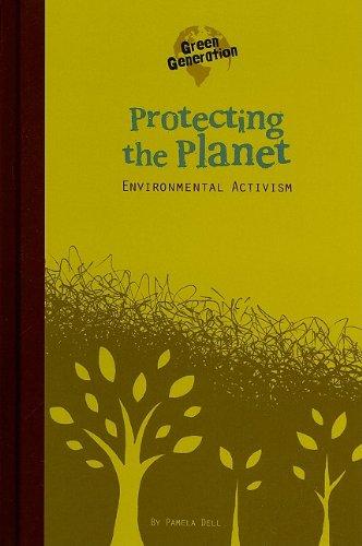 Protecting the Planet: Environmental Activism (Green Generation): Pamela Dell