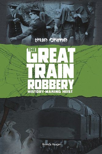 The Great Train Robbery: History-Making Heist (True Crime): Haugen, Brenda, Rosinsky, Natalie M.