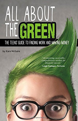 All about the Green: The Teens' Guide to Finding Work and Making Money (Library Binding): Kara ...