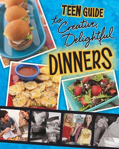 A Teen Guide to Creative, Delightful Dinners (Teen Cookbooks): Rau, Dana Meachen
