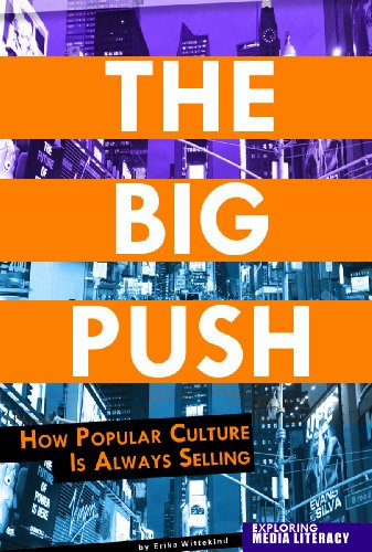9780756545185: The Big Push: How Popular Culture Is Always Selling (Exploring Media Literacy)