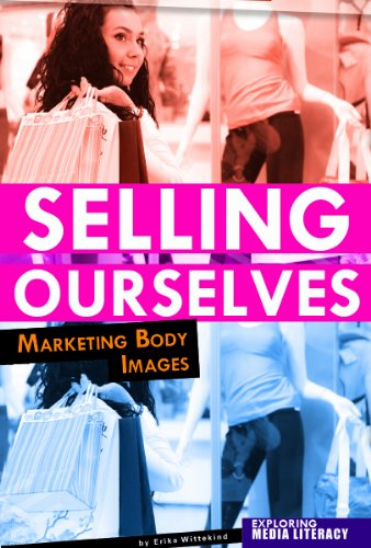 9780756545345: Selling Ourselves: Marketing Body Images (Exploring Media Literacy)