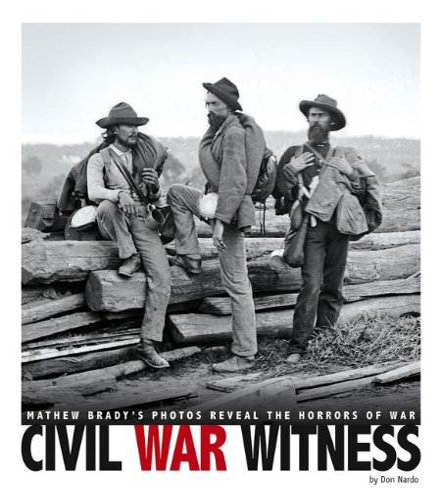 Civil War Witness: Mathew Brady's Photos Reveal the Horrors of War (Library Binding): Don ...