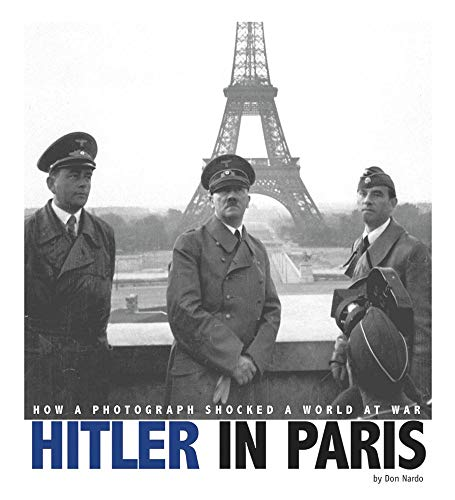 Hitler in Paris: How a Photograph Shocked a World at War (Captured World History): Nardo, Don